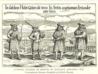 Highland mercenaries in the service of King Gustavus Adolphus of Sweden during the 30 years war.